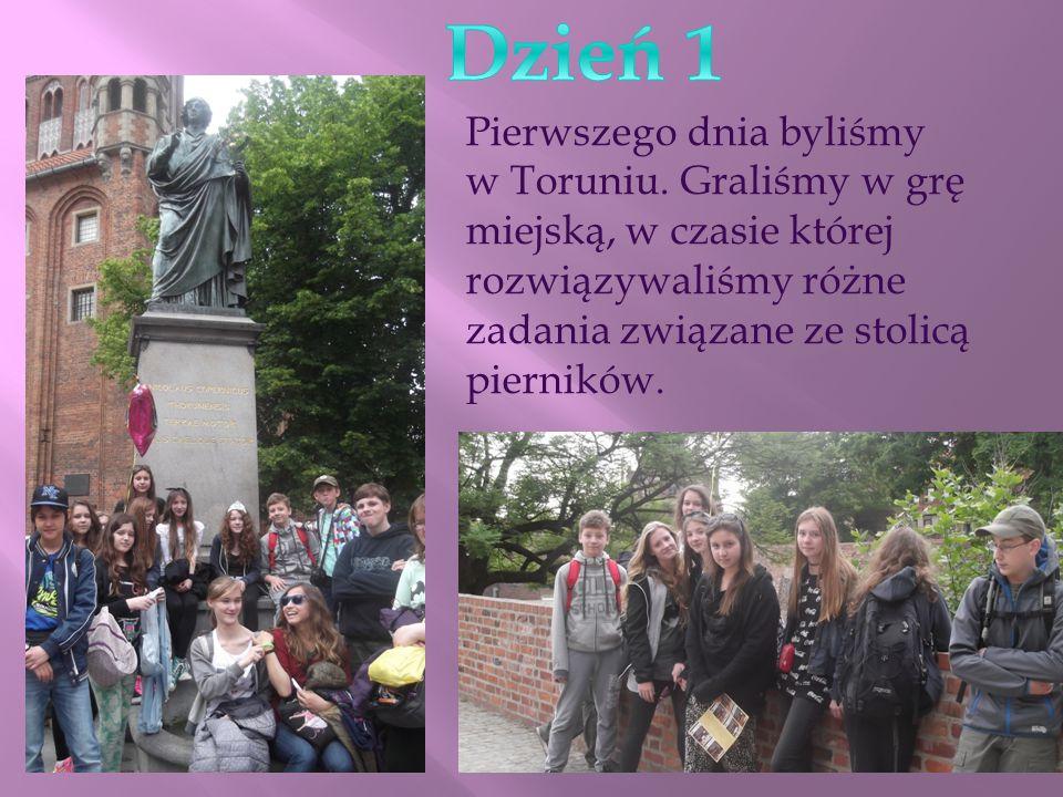 Pierwszego dnia byliśmy w Toruniu.