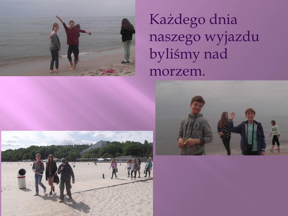Każdego dnia naszego wyjazdu byliśmy nad morzem.