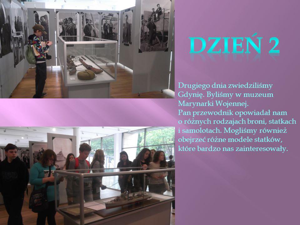 Drugiego dnia zwiedziliśmy Gdynię. Byliśmy w muzeum Marynarki Wojennej.