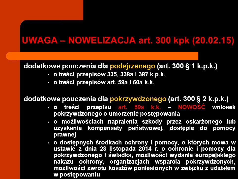 UWAGA – NOWELIZACJA art. 300 kpk (20.02.15) dodatkowe pouczenia dla podejrzanego (art. 300 § 1 k.p.k.) o treści przepisów 335, 338a i 387 k.p.k. o tre