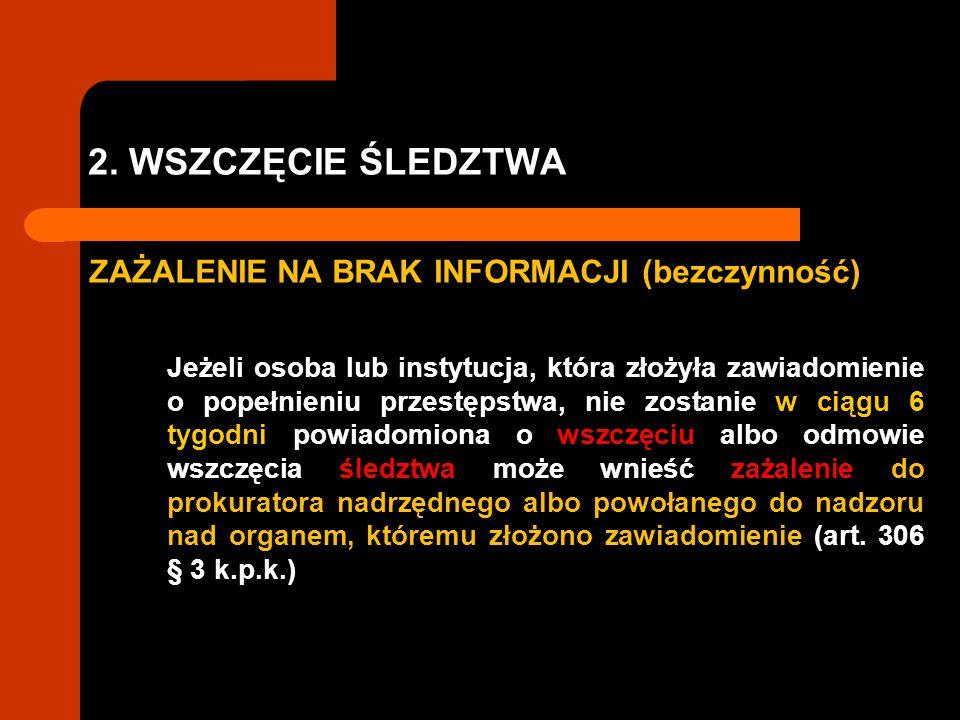 2. WSZCZĘCIE ŚLEDZTWA ZAŻALENIE NA BRAK INFORMACJI (bezczynność) Jeżeli osoba lub instytucja, która złożyła zawiadomienie o popełnieniu przestępstwa,