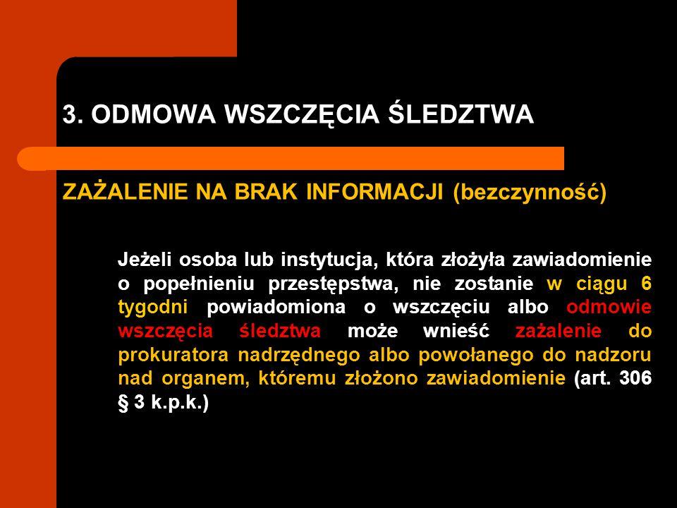 3. ODMOWA WSZCZĘCIA ŚLEDZTWA ZAŻALENIE NA BRAK INFORMACJI (bezczynność) Jeżeli osoba lub instytucja, która złożyła zawiadomienie o popełnieniu przestę