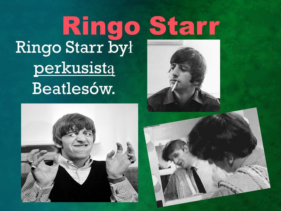 Ringo Starr Ringo Starr by ł perkusist ą Beatlesów.