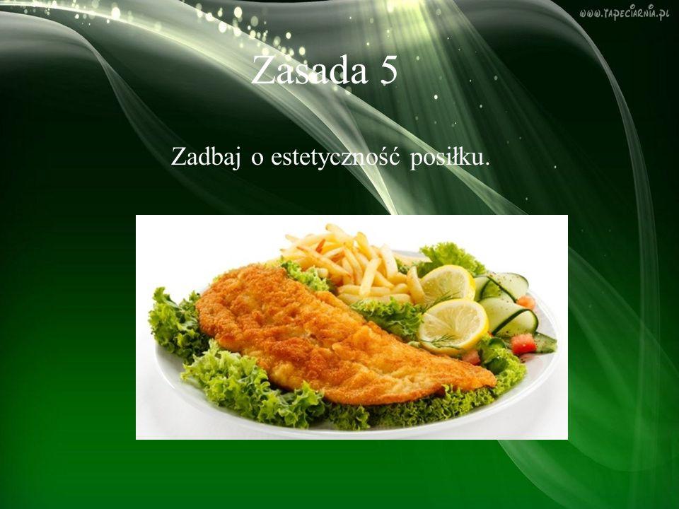Zasada 5 Zadbaj o estetyczność posiłku.