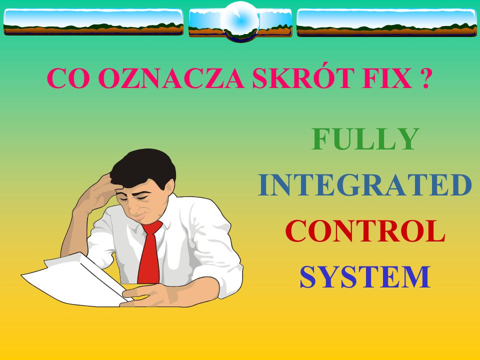 CO OZNACZA SKRÓT FIX ? FULLY INTEGRATED CONTROL SYSTEM
