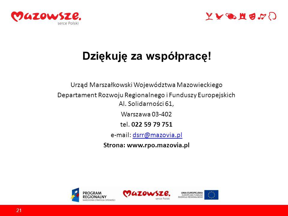 Dziękuję za współpracę! Urząd Marszałkowski Województwa Mazowieckiego Departament Rozwoju Regionalnego i Funduszy Europejskich Al. Solidarności 61, Wa