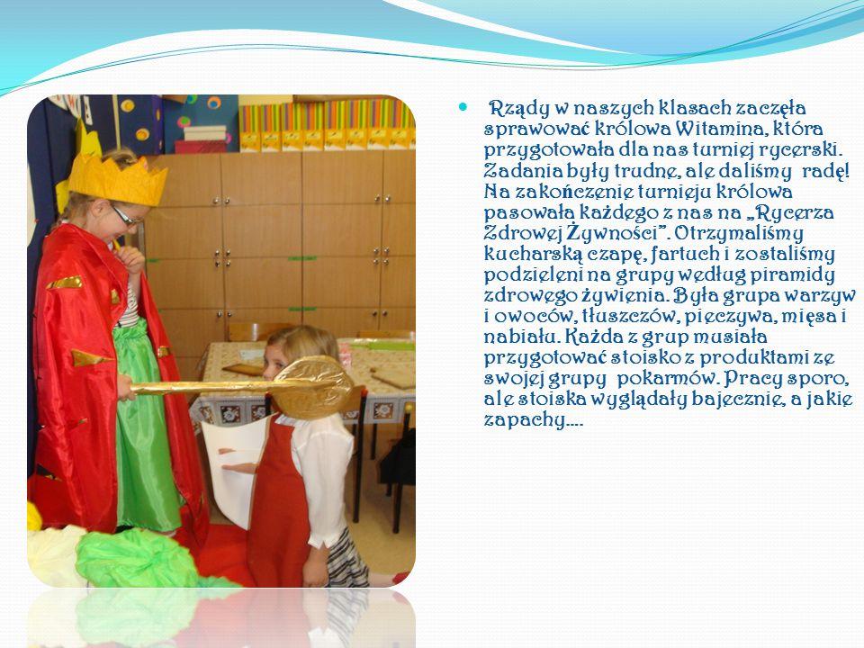 Rz ą dy w naszych klasach zacz ę ła sprawowa ć królowa Witamina, która przygotowała dla nas turniej rycerski.