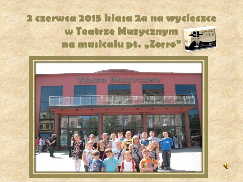"""2 czerwca 2015 klasa 2a na wycieczce w Teatrze Muzycznym na musicalu pt. """"Zorro"""
