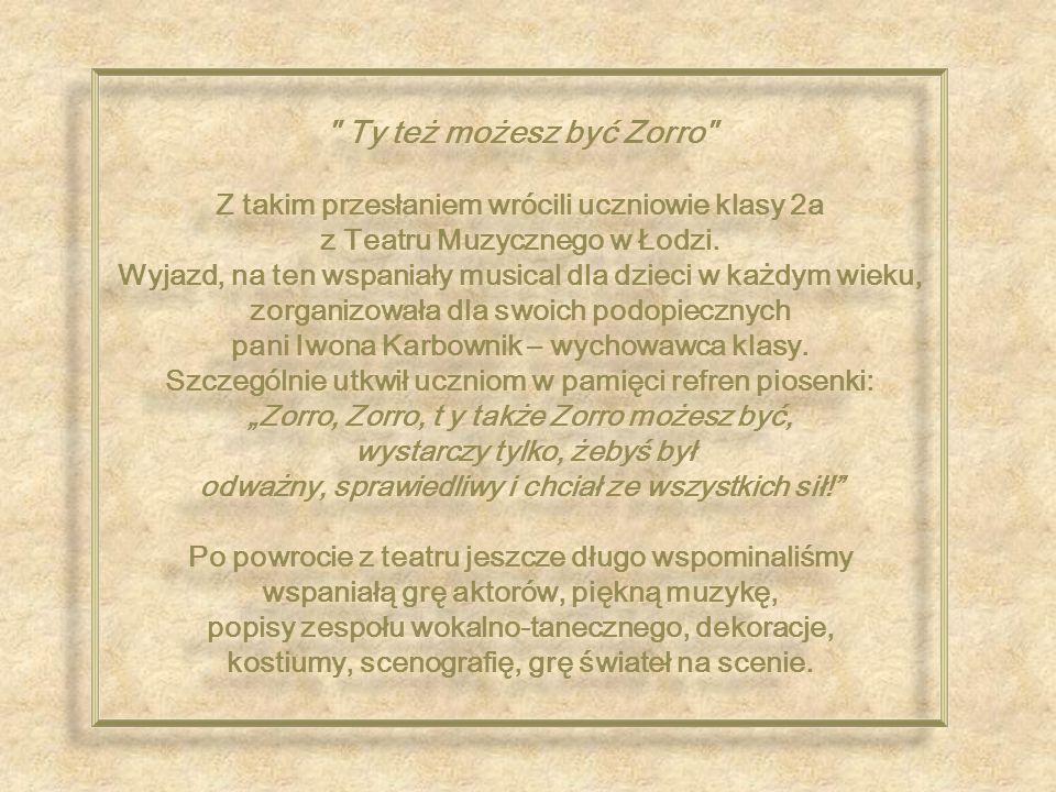 Ty też możesz być Zorro Z takim przesłaniem wrócili uczniowie klasy 2a z Teatru Muzycznego w Łodzi.