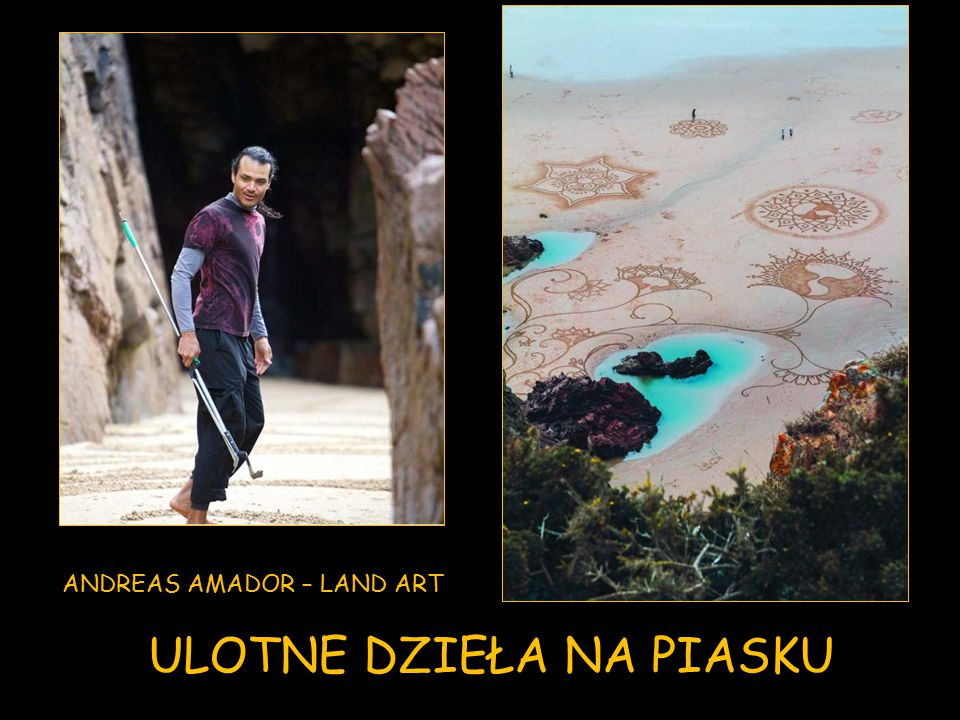ANDREAS AMADOR – LAND ART ULOTNE DZIEŁA NA PIASKU