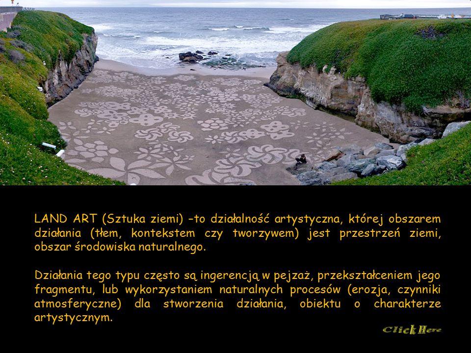 LAND ART (Sztuka ziemi) –to działalność artystyczna, której obszarem działania (tłem, kontekstem czy tworzywem) jest przestrzeń ziemi, obszar środowiska naturalnego.