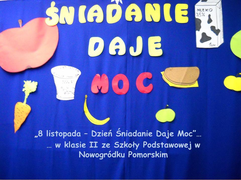 """""""8 listopada – Dzień Śniadanie Daje Moc""""… … w klasie II ze Szkoły Podstawowej w Nowogródku Pomorskim"""