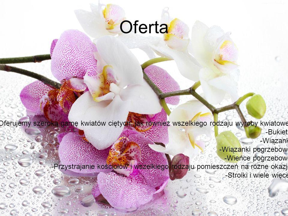 Oferta Oferujemy szeroką gamę kwiatów ciętych, jak również wszelkiego rodzaju wyroby kwiatowe: -Bukiety -Wiązanki -Wiązanki pogrzebowe -Wieńce pogrzeb