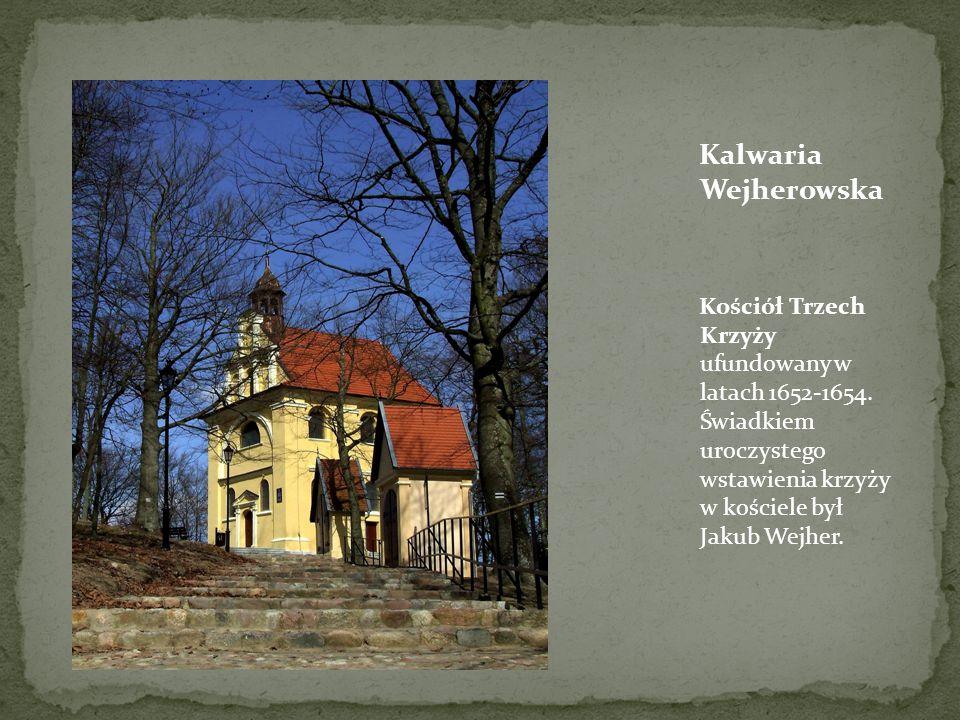 Kalwaria Wejherowska Kościół Trzech Krzyży ufundowany w latach 1652-1654. Świadkiem uroczystego wstawienia krzyży w kościele był Jakub Wejher.