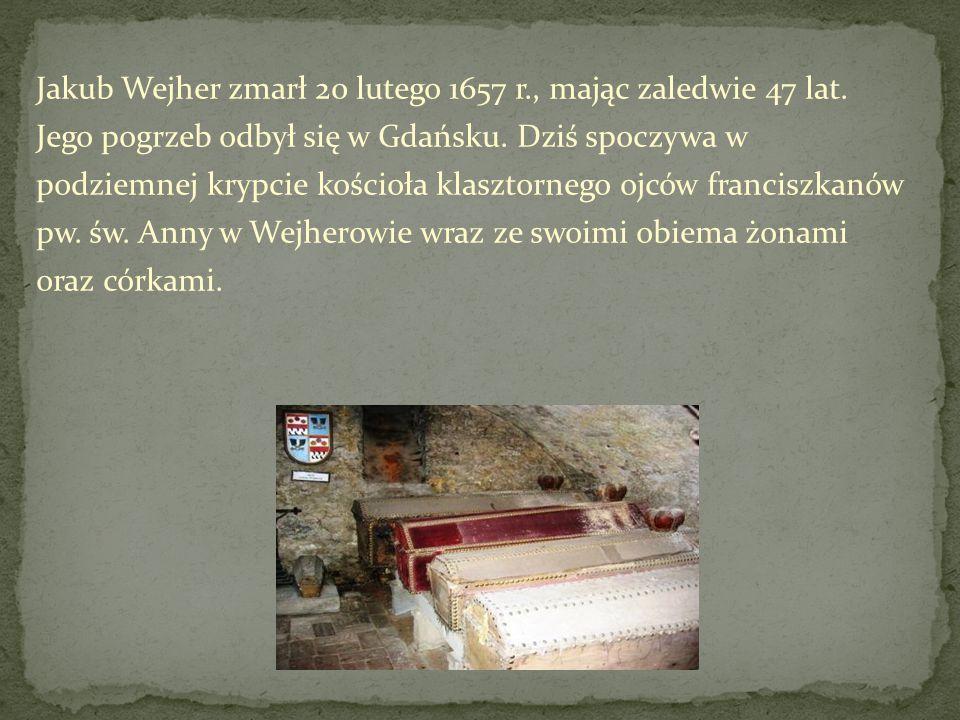 Jakub Wejher zmarł 20 lutego 1657 r., mając zaledwie 47 lat. Jego pogrzeb odbył się w Gdańsku. Dziś spoczywa w podziemnej krypcie kościoła klasztorneg