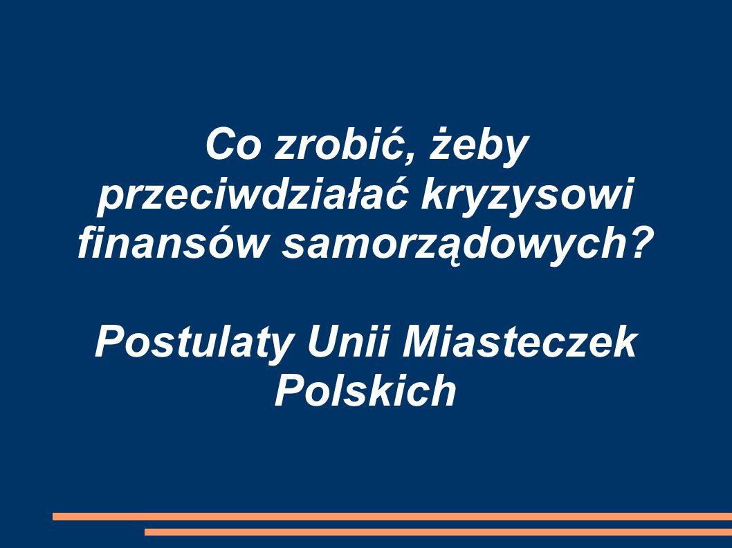 Co zrobić, żeby przeciwdziałać kryzysowi finansów samorządowych Postulaty Unii Miasteczek Polskich