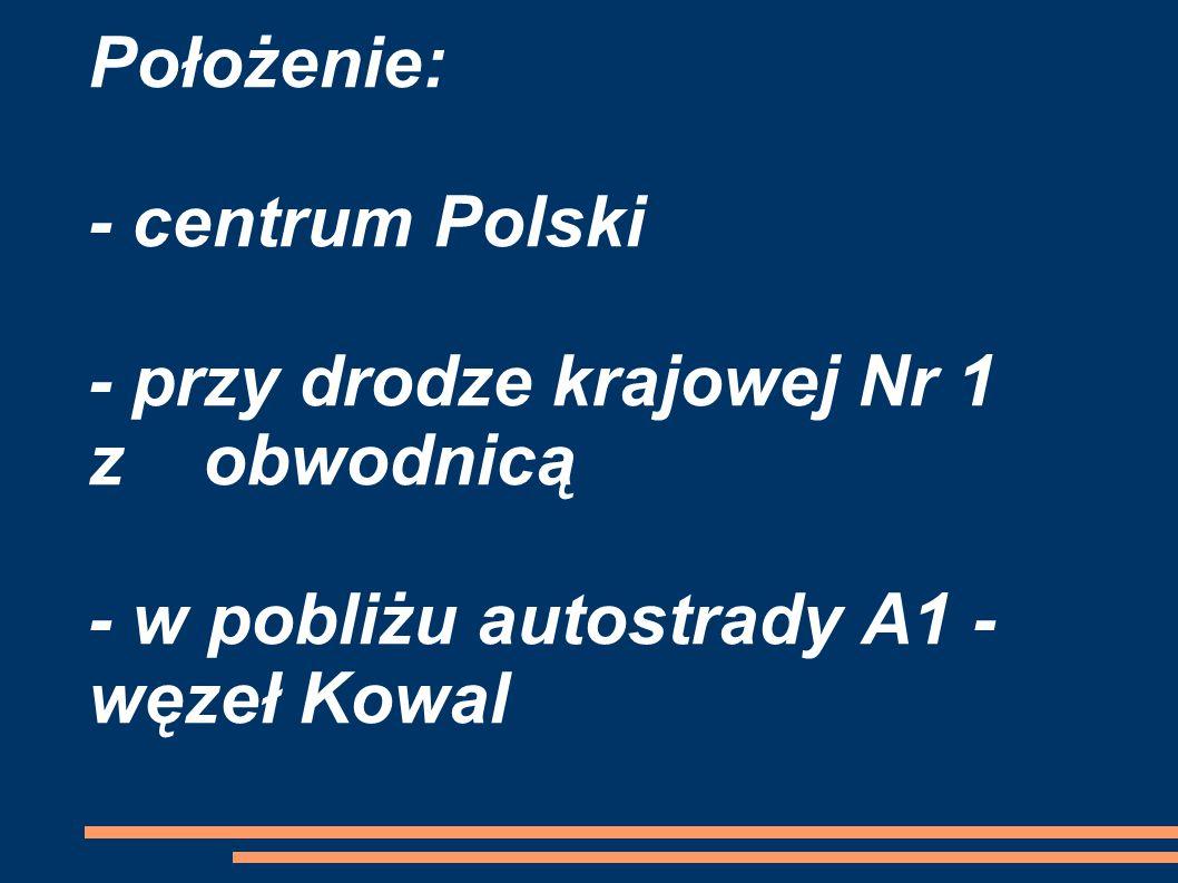 Położenie: - centrum Polski - przy drodze krajowej Nr 1 z obwodnicą - w pobliżu autostrady A1 - węzeł Kowal