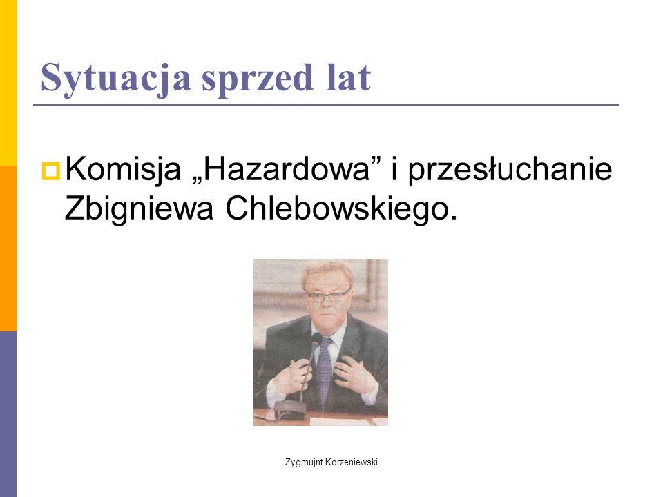"""Sytuacja sprzed lat  Komisja """"Hazardowa i przesłuchanie Zbigniewa Chlebowskiego."""