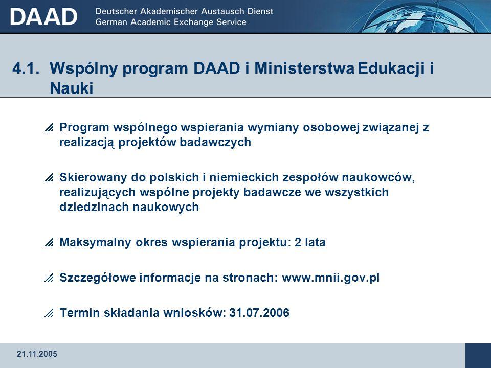 21.11.2005 4.Inne możliwości wspierania badań naukowych w Niemczech 4.1.Wspólny program DAAD i Ministerstwa Edukacji i Nauki 4.2.Stypendia Fundacji im