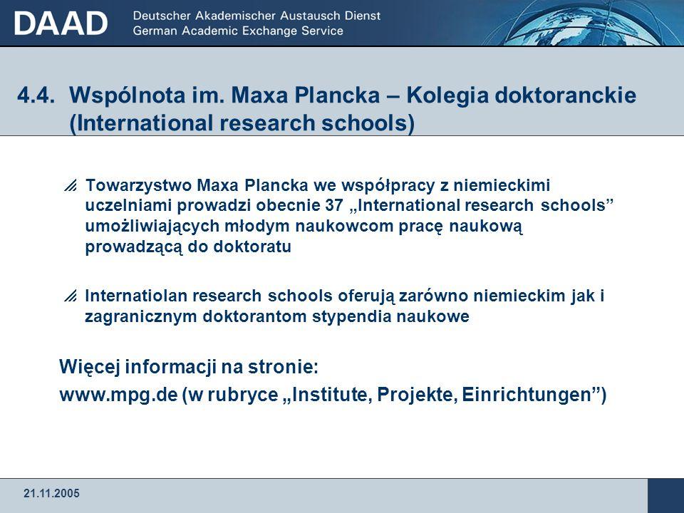 21.11.2005 4.3.Niemiecka Wspólnota Badawcza (DFG) – Kolegia doktoranckie (Graduiertenkollegs)  Kolegia służą wspieraniu młodej kadry naukowej poprzez