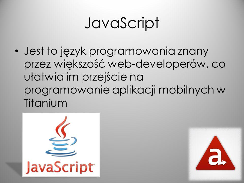 JavaScript Jest to język programowania znany przez większość web-developerów, co ułatwia im przejście na programowanie aplikacji mobilnych w Titanium