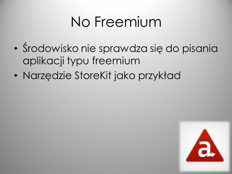 No Freemium Środowisko nie sprawdza się do pisania aplikacji typu freemium Narzędzie StoreKit jako przykład
