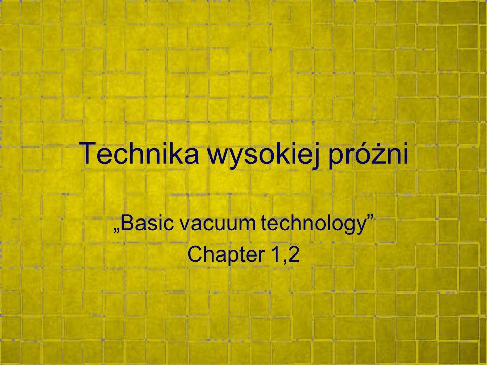 """Technika wysokiej próżni """"Basic vacuum technology"""" Chapter 1,2"""