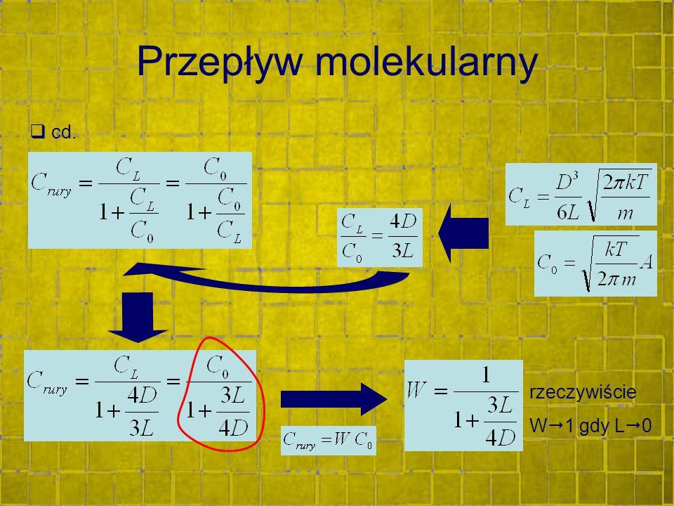 Przepływ molekularny  cd. rzeczywiście W  1 gdy L  0