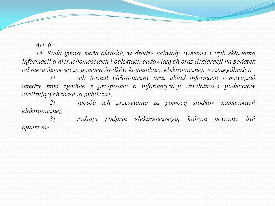 Art. 6 14. Rada gminy może określić, w drodze uchwały, warunki i tryb składania informacji o nieruchomościach i obiektach budowlanych oraz deklaracji