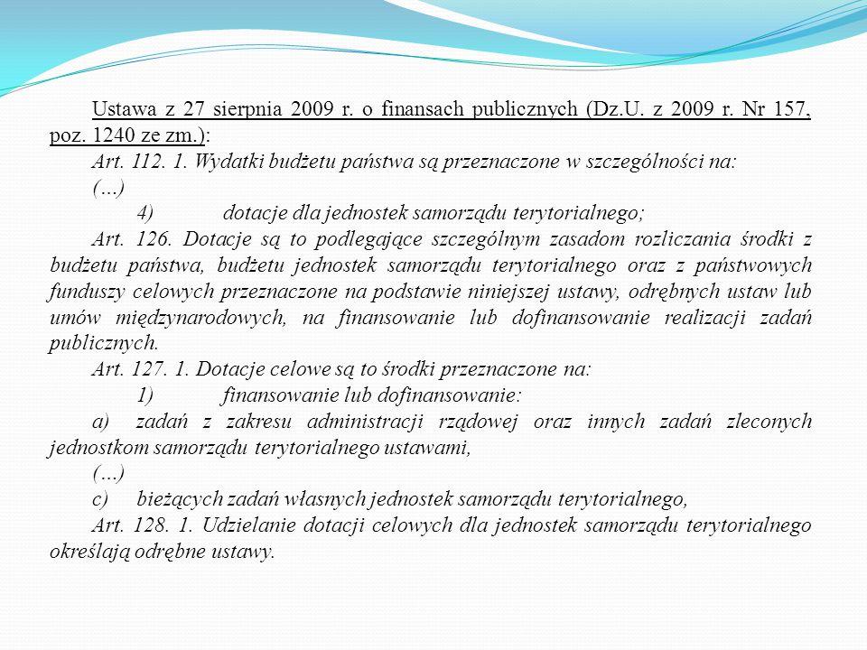 Ustawa z 27 sierpnia 2009 r. o finansach publicznych (Dz.U. z 2009 r. Nr 157, poz. 1240 ze zm.): Art. 112. 1. Wydatki budżetu państwa są przeznaczone