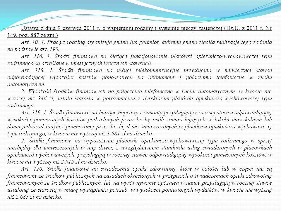 Ustawa z dnia 9 czerwca 2011 r. o wspieraniu rodziny i systemie pieczy zastępczej (Dz.U. z 2011 r. Nr 149, poz. 887 ze zm.) Art. 10. 1. Pracę z rodzin