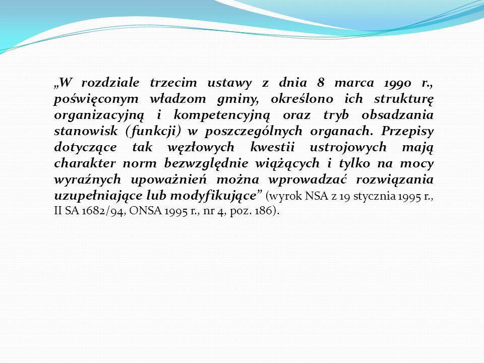 """""""W rozdziale trzecim ustawy z dnia 8 marca 1990 r., poświęconym władzom gminy, określono ich strukturę organizacyjną i kompetencyjną oraz tryb obsadza"""