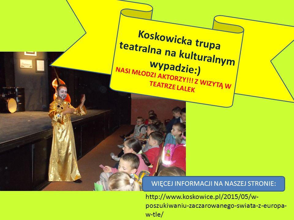 Koskowicka trupa teatralna na kulturalnym wypadzie:) NASI MŁODZI AKTORZY!!.