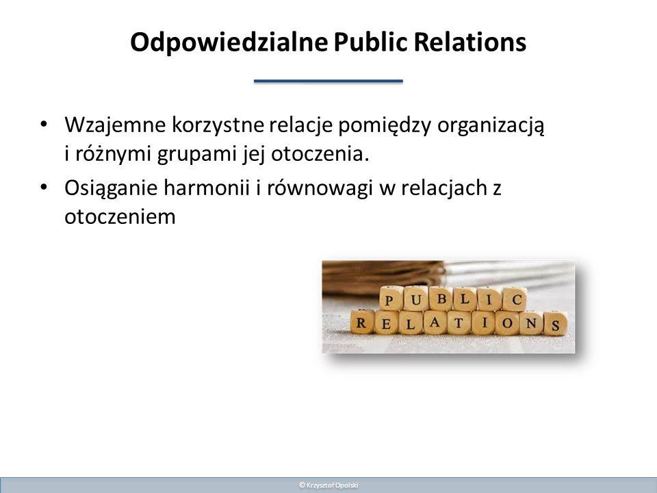 Odpowiedzialne Public Relations Wzajemne korzystne relacje pomiędzy organizacją i różnymi grupami jej otoczenia.