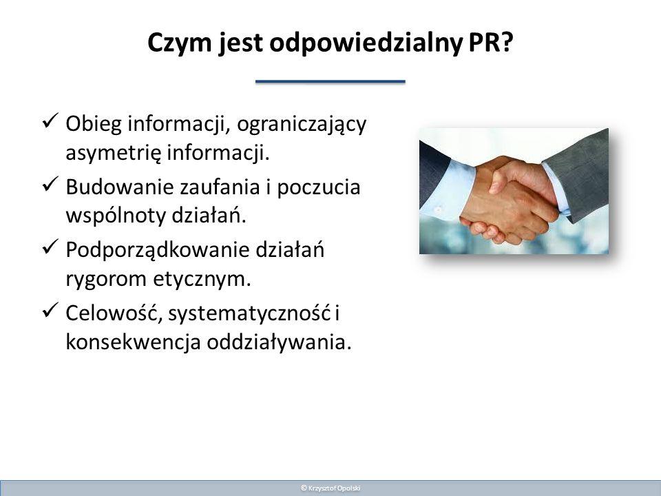 © Krzysztof Opolski Jak być częścią odpowiedzialnego PR.