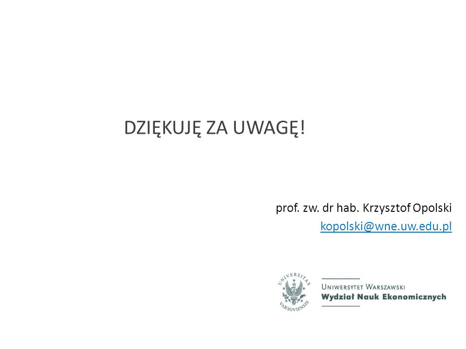 DZIĘKUJĘ ZA UWAGĘ! prof. zw. dr hab. Krzysztof Opolski kopolski@wne.uw.edu.pl