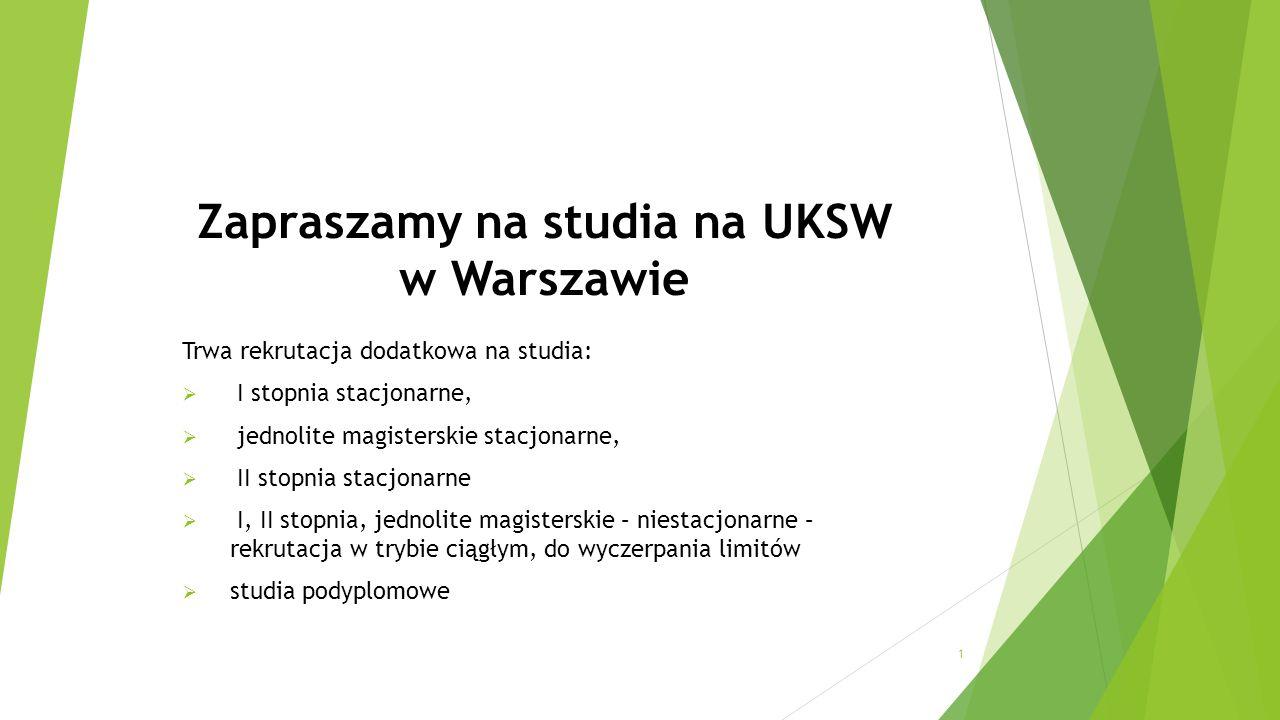 Zapraszamy na studia na UKSW w Warszawie Trwa rekrutacja dodatkowa na studia:  I stopnia stacjonarne,  jednolite magisterskie stacjonarne,  II stopnia stacjonarne  I, II stopnia, jednolite magisterskie – niestacjonarne – rekrutacja w trybie ciągłym, do wyczerpania limitów  studia podyplomowe 1