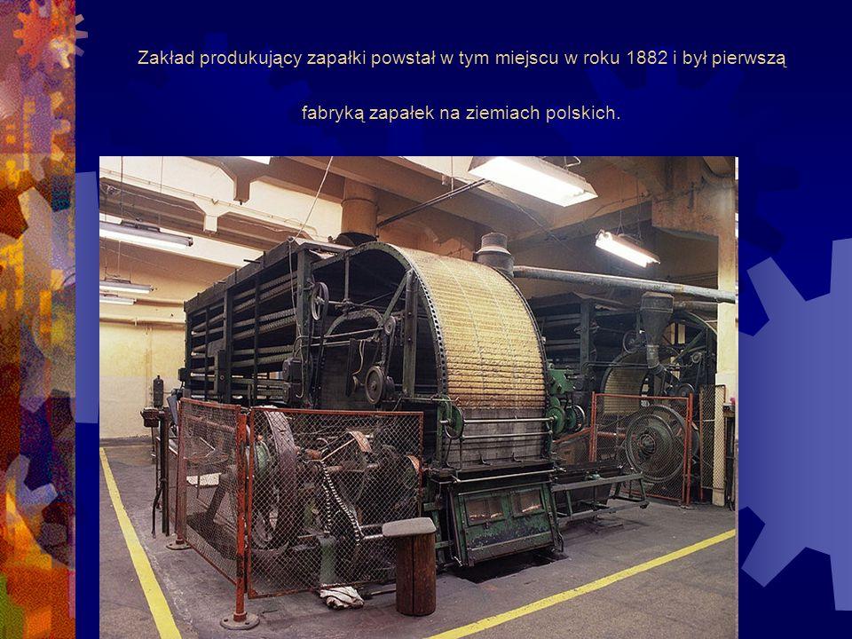 Zakład produkujący zapałki powstał w tym miejscu w roku 1882 i był pierwszą fabryką zapałek na ziemiach polskich.