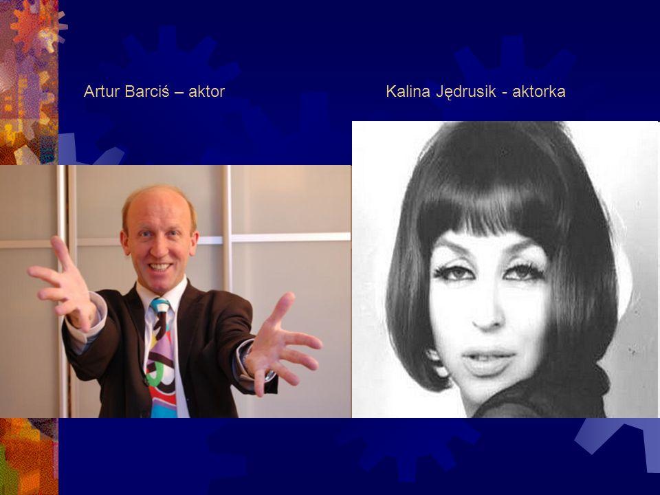 Artur Barciś – aktor Kalina Jędrusik - aktorka