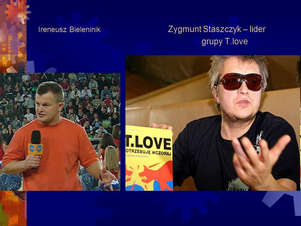 Ireneusz Bieleninik Zygmunt Staszczyk – lider grupy T.love