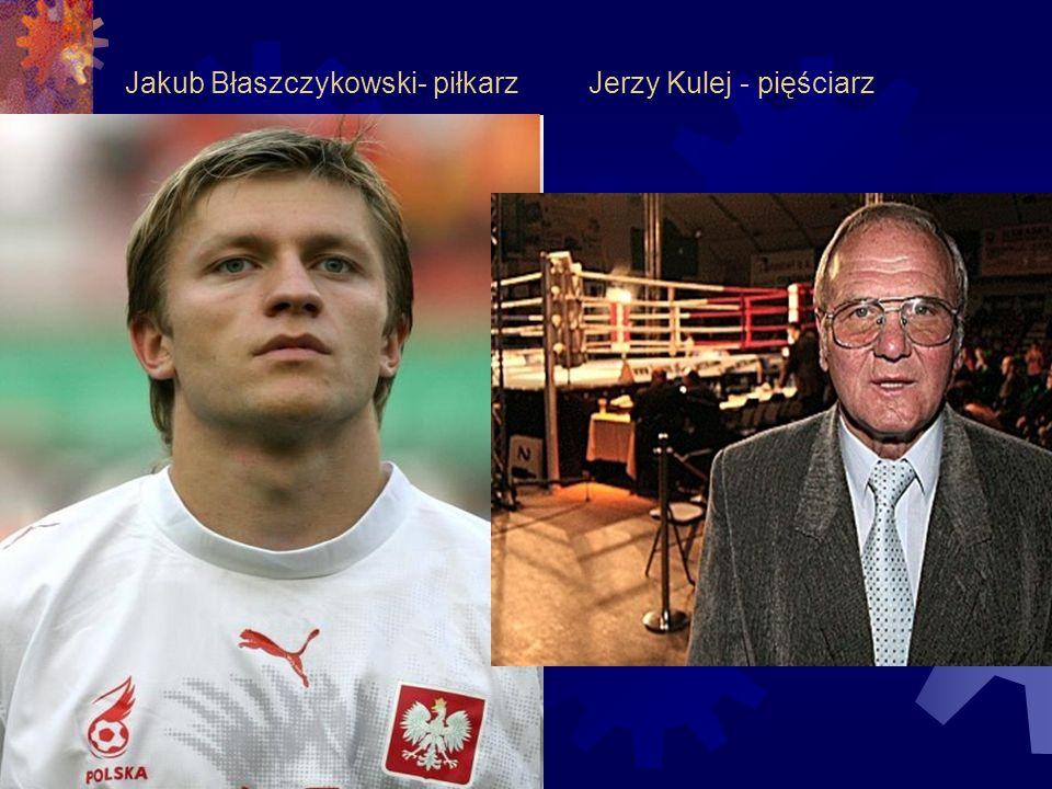 Jakub Błaszczykowski- piłkarz Jerzy Kulej - pięściarz