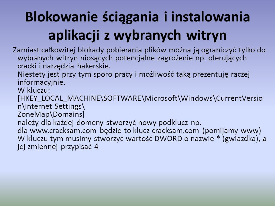 Blokowanie ściągania i instalowania aplikacji z wybranych witryn Zamiast całkowitej blokady pobierania plików można ją ograniczyć tylko do wybranych witryn niosących potencjalne zagrożenie np.