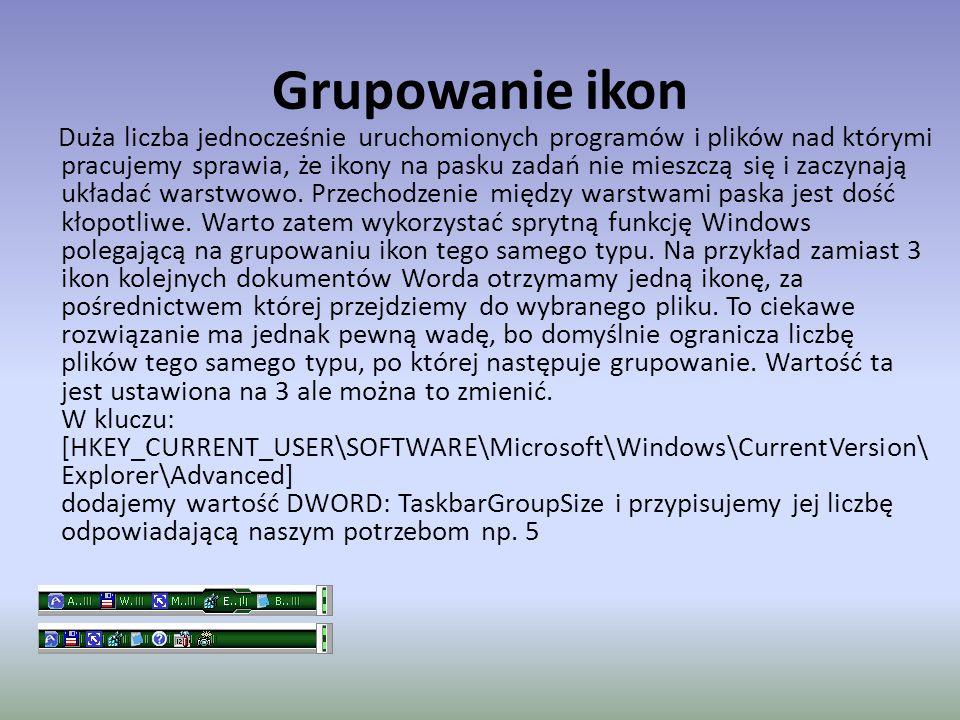 Grupowanie ikon Duża liczba jednocześnie uruchomionych programów i plików nad którymi pracujemy sprawia, że ikony na pasku zadań nie mieszczą się i zaczynają układać warstwowo.
