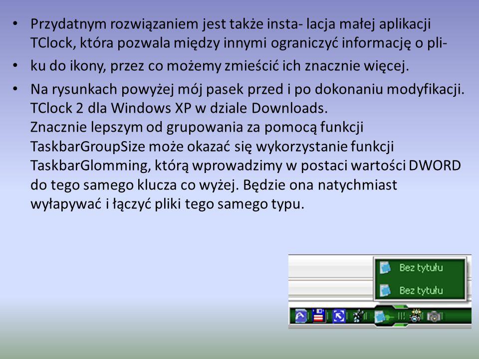 Przydatnym rozwiązaniem jest także insta- lacja małej aplikacji TClock, która pozwala między innymi ograniczyć informację o pli- ku do ikony, przez co możemy zmieścić ich znacznie więcej.