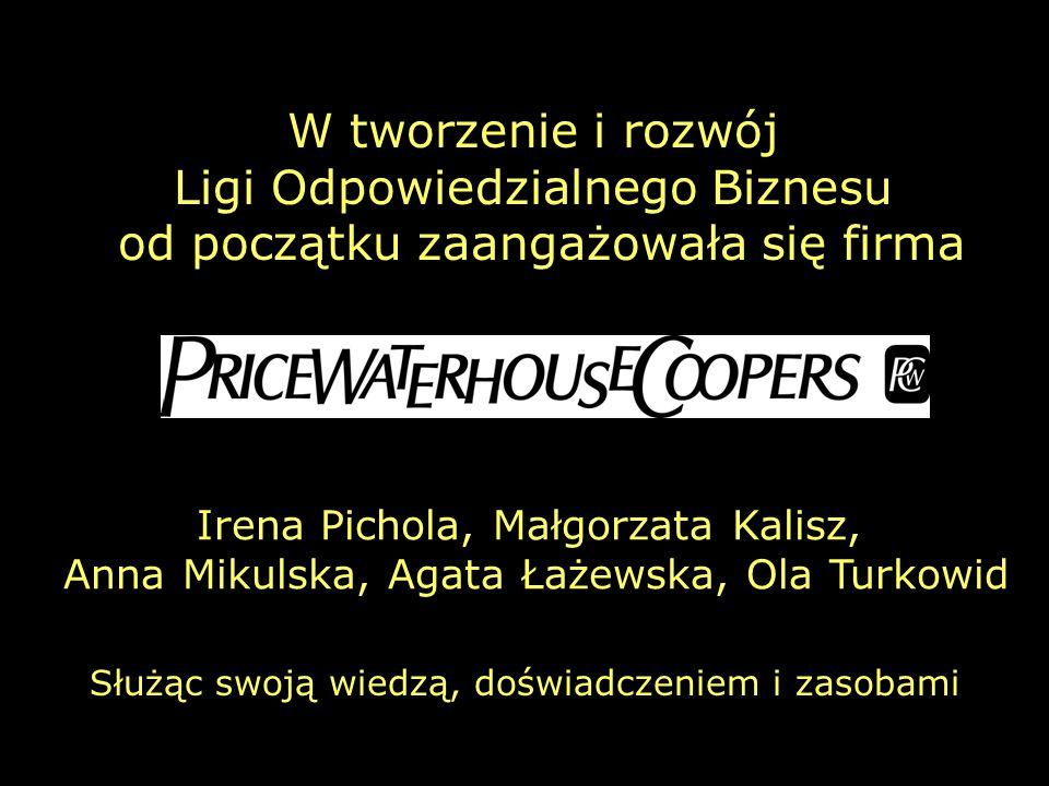 W tworzenie i rozwój Ligi Odpowiedzialnego Biznesu od początku zaangażowała się firma Irena Pichola, Małgorzata Kalisz, Anna Mikulska, Agata Łażewska, Ola Turkowid Służąc swoją wiedzą, doświadczeniem i zasobami