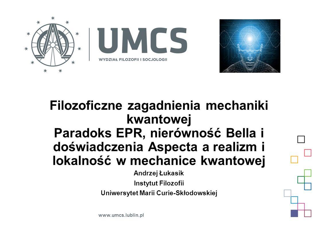 Filozoficzne zagadnienia mechaniki kwantowej Paradoks EPR, nierówność Bella i doświadczenia Aspecta a realizm i lokalność w mechanice kwantowej Andrze
