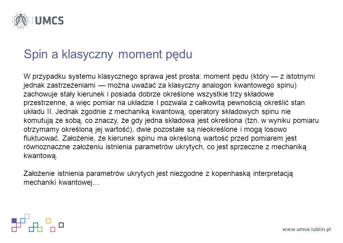 Spin a klasyczny moment pędu W przypadku systemu klasycznego sprawa jest prosta: moment pędu (który — z istotnymi jednak zastrzeżeniami — można uważać