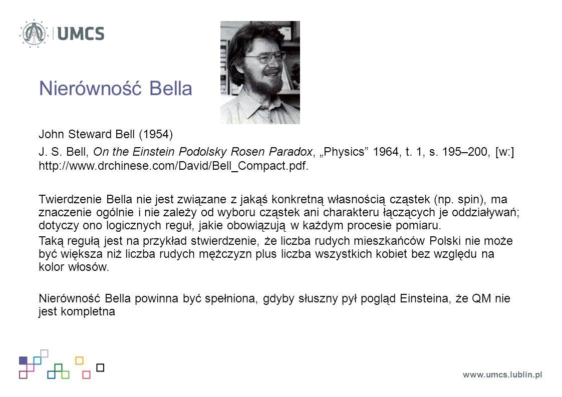 "Nierówność Bella John Steward Bell (1954) J. S. Bell, On the Einstein Podolsky Rosen Paradox, ""Physics"" 1964, t. 1, s. 195–200, [w:] http://www.drchin"