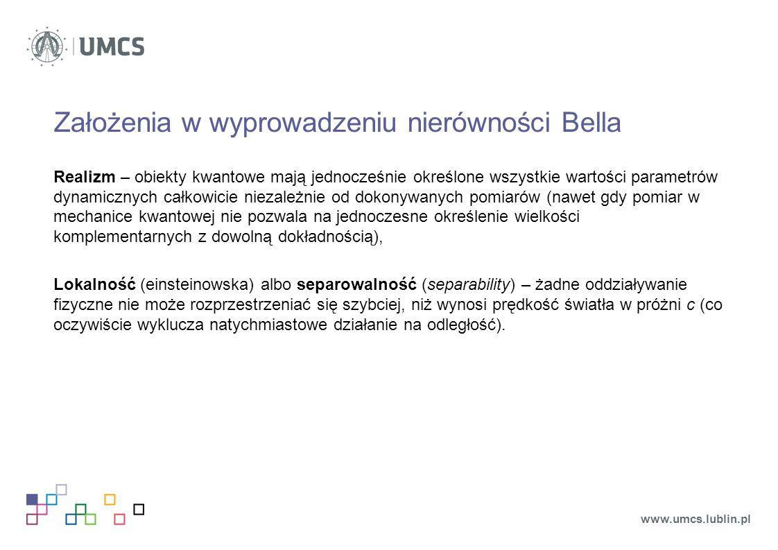 Założenia w wyprowadzeniu nierówności Bella Realizm – obiekty kwantowe mają jednocześnie określone wszystkie wartości parametrów dynamicznych całkowic