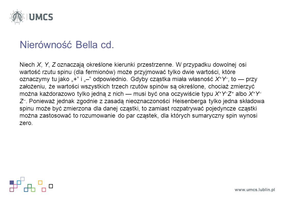 Nierówność Bella cd. Niech X, Y, Z oznaczają określone kierunki przestrzenne. W przypadku dowolnej osi wartość rzutu spinu (dla fermionów) może przyjm